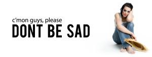 Please Don't be Sad